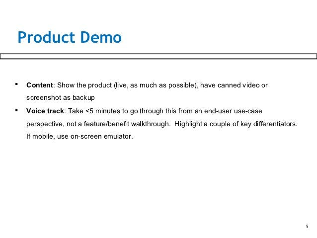 Product Demo   Content: Show the product (live, as much as possible), have canned video or    screenshot as backup   Voi...
