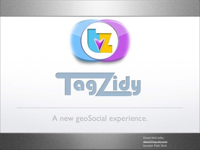A new geoSocial experience.                         Daniel McCarthy                         daniel@tagzidy.com            ...
