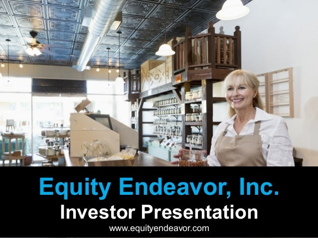 Equity Endeavor, Inc. Investor Presentation www.equityendeavor.com