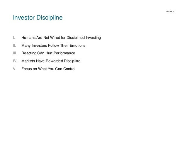 DV1000.2  Investor Discipline  I.  Humans Are Not Wired for Disciplined Investing  II.  Many Investors Follow Their Emotio...