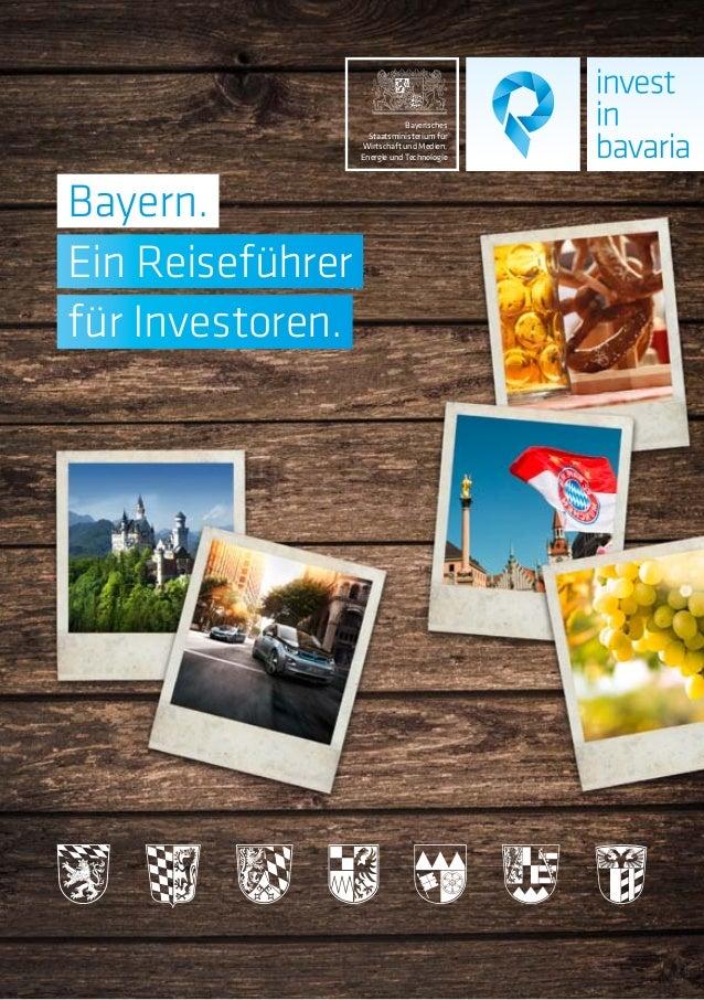Bayern. Ein Reiseführer für Investoren. Bayerisches Staatsministerium für Wirtschaft und Medien, Energie und Technologie B...