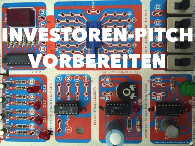 ©InnovationLabs.Berlin by Cyoneer GmbH INVESTOREN-PITCH VORBEREITEN