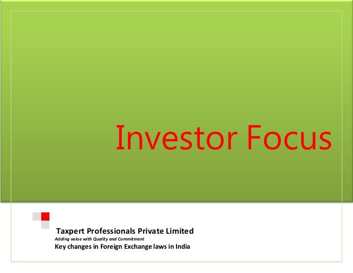 Investor FocusTaxpert Professionals Private LimitedAdding value with Quality and CommitmentKey changes in Foreign Exchange...