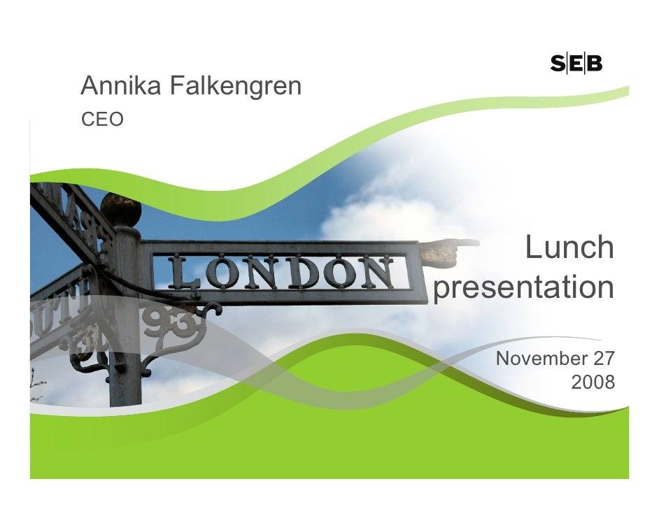 Annika Falkengren CEO                               Lunch                     presentation                          Novemb...