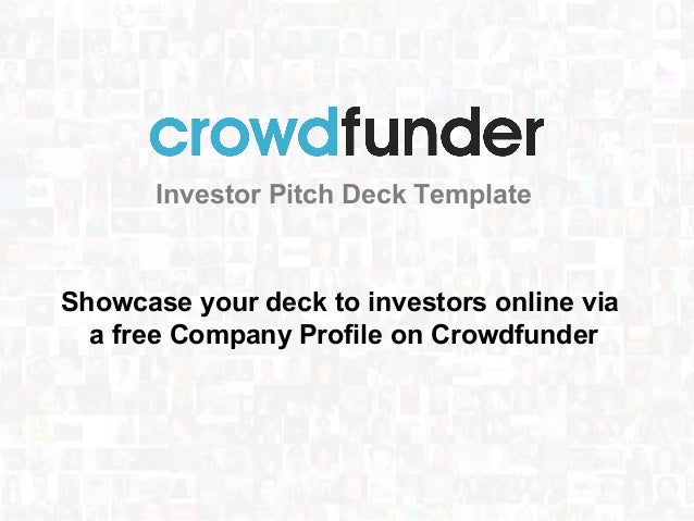 Investor Pitch Deck Template Showcase your deck to investors online via a free Company Profile on Crowdfunder