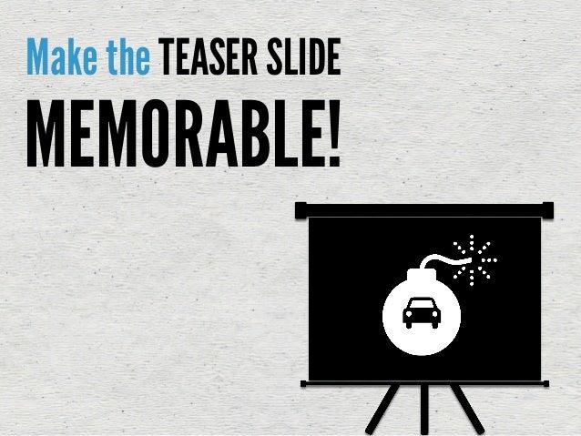 Make the TEASER SLIDE MEMORABLE!