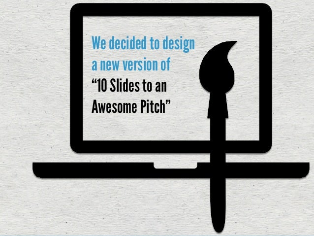 """We decided to design a new version of """"10 Slides to an Awesome Pitch"""""""
