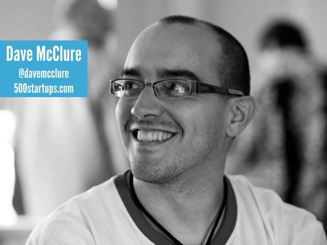 Dave McClure  @davemcclure 500startups.com