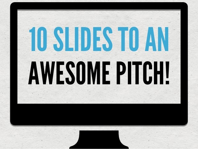 10 SLIDES TO AN AWESOME PITCH!                     Teaser slide                      goes here1   Elevator Pitch          ...