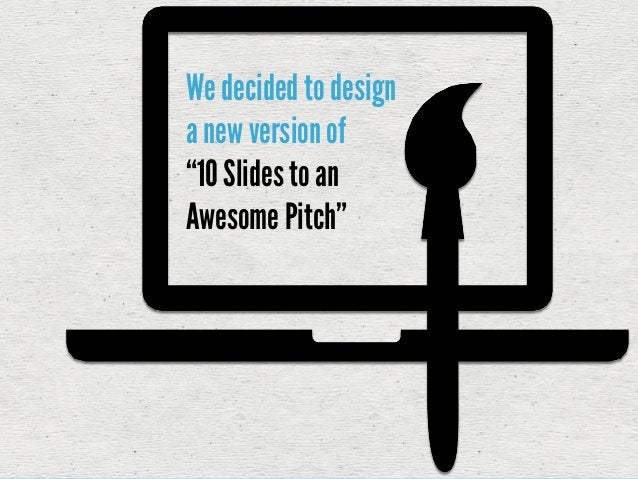 """We decided to designa new version of""""10 Slides to anAwesome Pitch"""""""