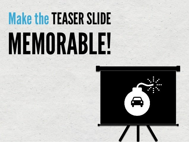 Make the TEASER SLIDEMEMORABLE!