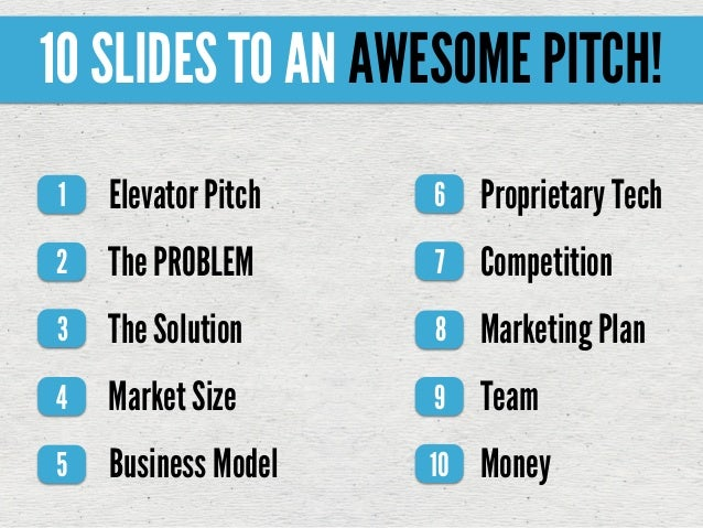 10 SLIDES TO AN AWESOME PITCH!1   Elevator Pitch   6    Proprietary Tech2   The PROBLEM      7    Competition3   The Solut...