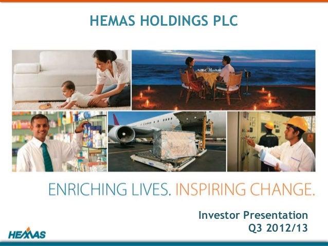 HEMAS HOLDINGS PLC             Investor Presentation                       Q3 2012/13