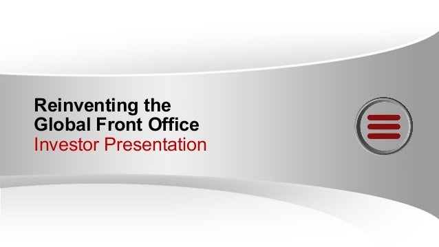 Reinventing the Global Front Office Investor Presentation
