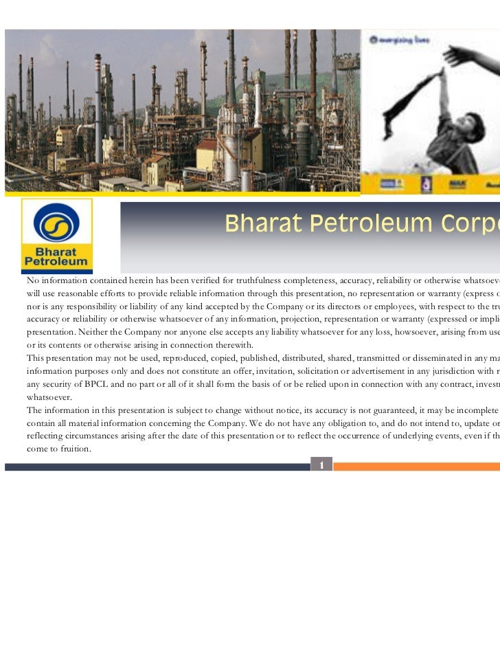Bharat Petroleum Corporation Ltd.No information contained herein has been verified for truthfulness completeness, accuracy...