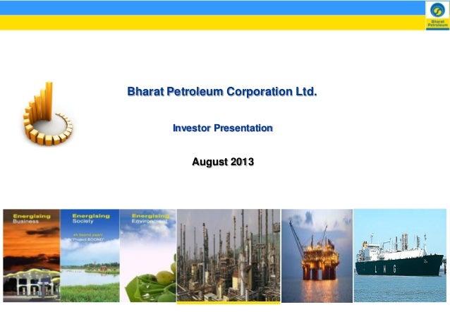 Bharat Petroleum Corporation Ltd. Investor Presentation  August 2013