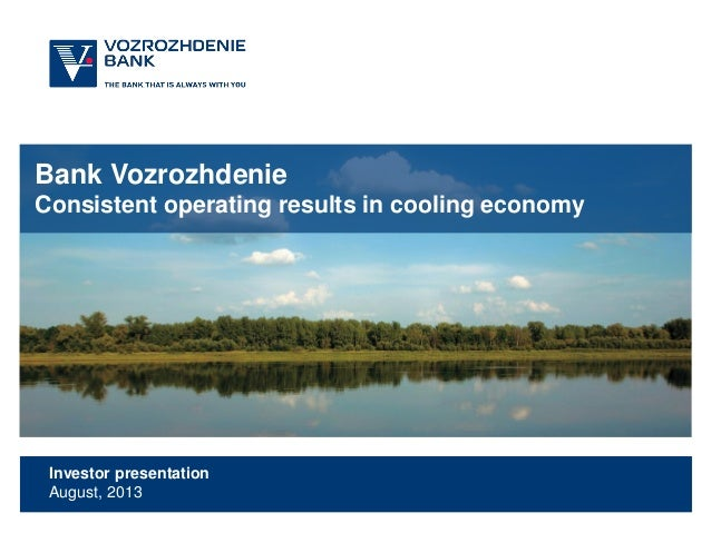 Bank Vozrozhdenie Consistent operating results in cooling economy  Investor presentation August, 2013