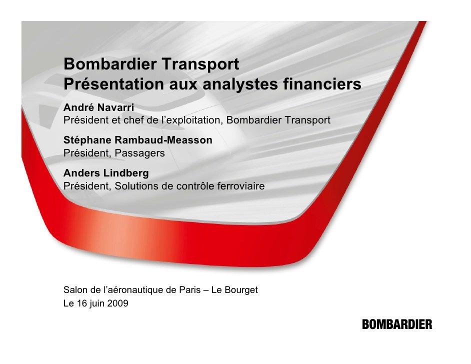 Bombardier Transport Présentation aux analystes financiers André Navarri Président et chef de l'exploitation, Bombardier T...