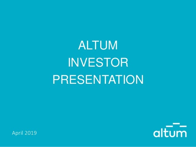 ALTUM INVESTOR PRESENTATION April 2019
