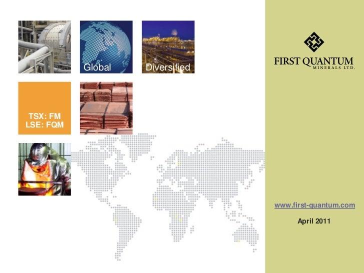 Global   Diversified TSX: FMLSE: FQM                                  www.first-quantum.com                               ...