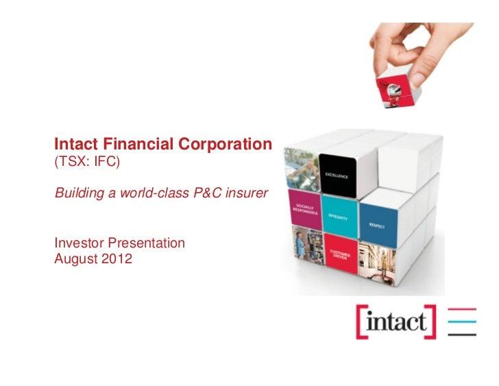 Intact Financial Corporation(TSX: IFC)Building a world-class P&C insurerInvestor PresentationAugust 2012