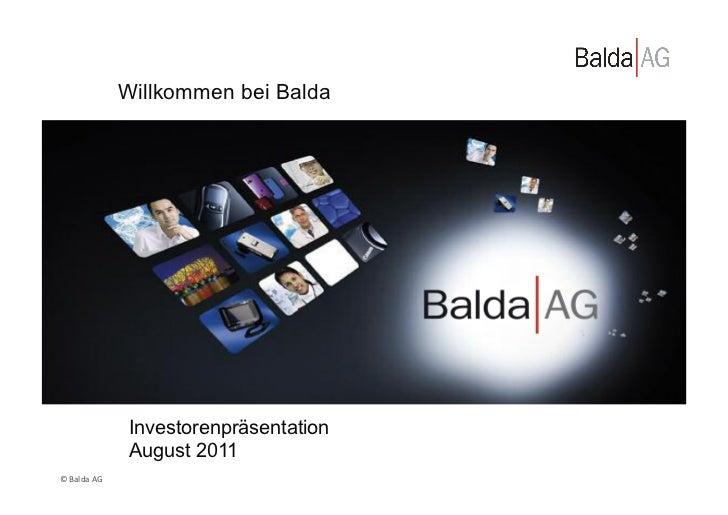 Willkommen bei Balda                        Investorenpräsentation                        August 2011© Balda AG