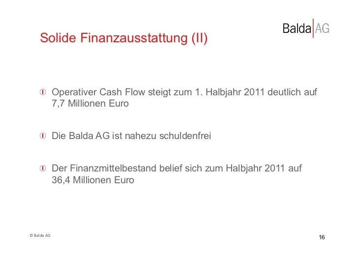 Solide Finanzausstattung (II)         !  Operativer Cash Flow steigt zum 1. Halbjahr 2011 deutlich auf             7,7 Mi...