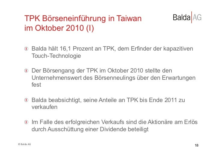 TPK Börseneinführung in Taiwan         im Oktober 2010 (I)         !  Balda hält 16,1 Prozent an TPK, dem Erfinder der ka...