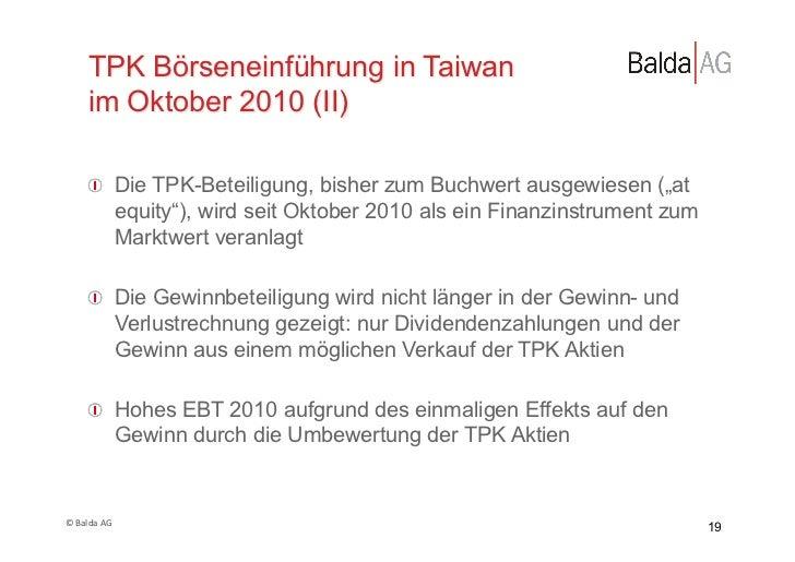 TPK Börseneinführung in Taiwan         im Oktober 2010 (II)         !  Die TPK-Beteiligung, bisher zum Buchwert ausgewies...