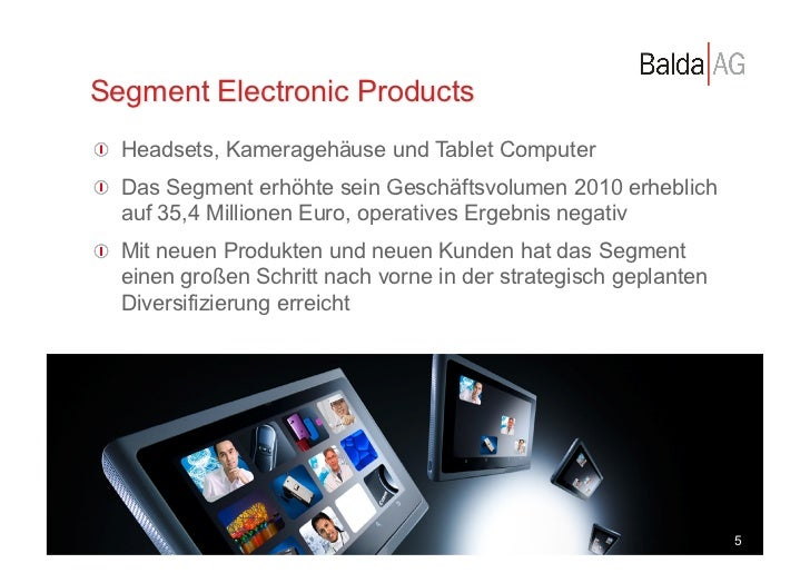 Segment Electronic Products           !  Headsets, Kameragehäuse und Tablet Computer           !  Das Segment erhöhte se...