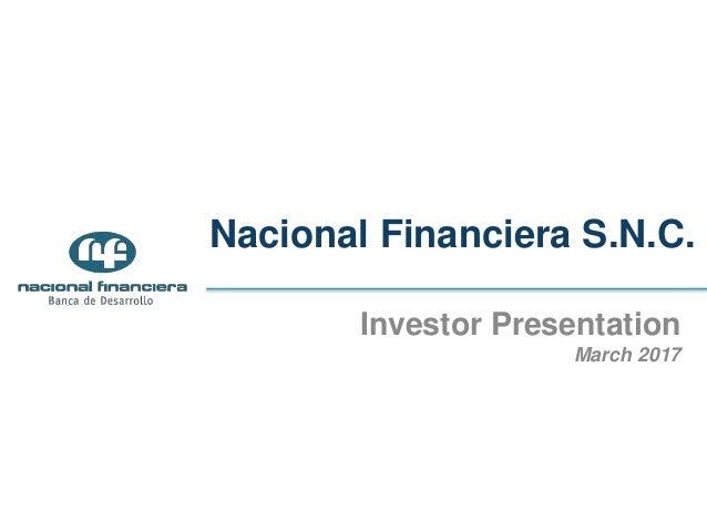 Nacional Financiera S.N.C. Investor Presentation March 2017