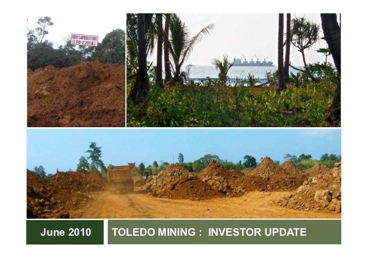 June 2010   TOLEDO MINING : INVESTOR UPDATE