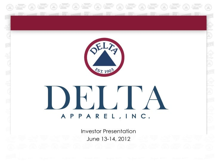 Delta Apparel, Inc.   June 13-14, 2012   2