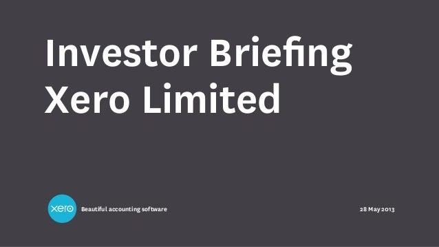 Beautiful accounting softwareInvestor BriefingXero Limited28 May 2013