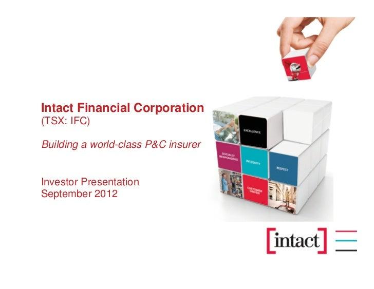 Intact Financial Corporation(TSX: IFC)Building a world-class P&C insurerInvestor PresentationSeptember 2012