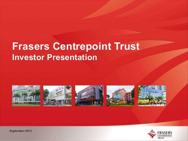 Frasers Centrepoint Trust Investor Presentation September 2013