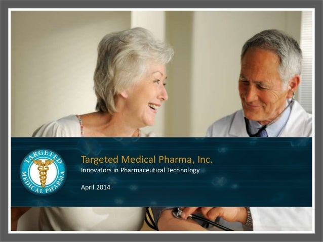 Targeted Medical Pharma, Inc. Innovators in Pharmaceutical Technology April 2014