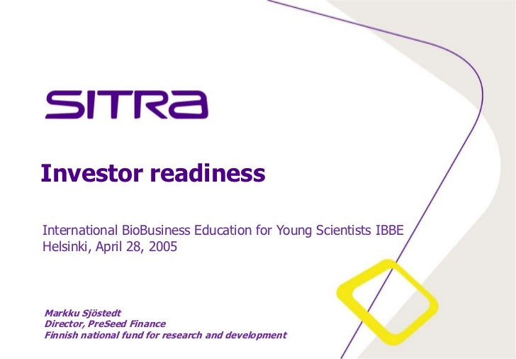 Investor readiness<br />International BioBusinessEducation for Young Scientists IBBE<br />Helsinki, April 28, 2005<br />Ma...