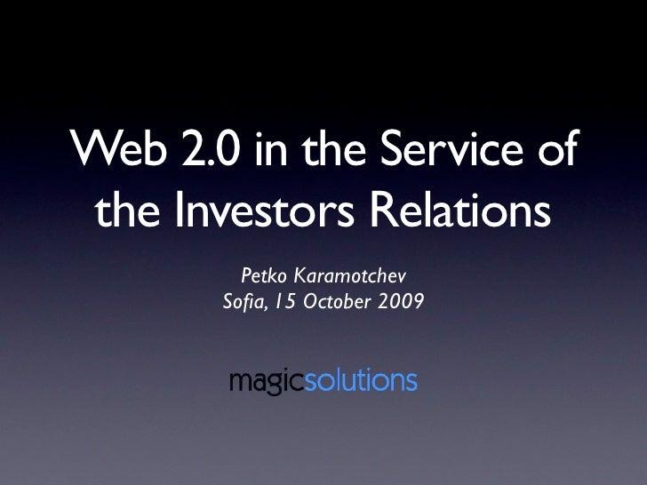 Web 2.0 in the Service of  the Investors Relations          Petko Karamotchev        Sofia, 15 October 2009