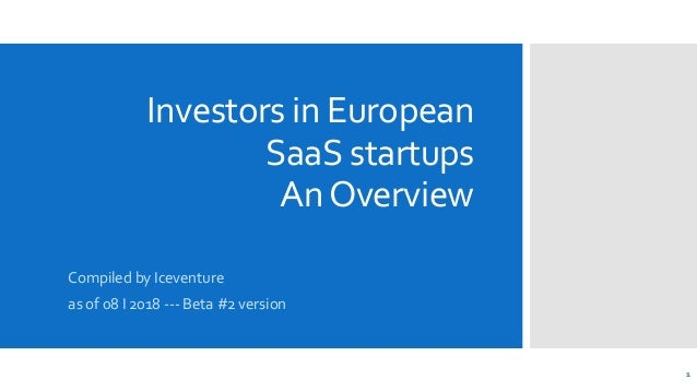 Investors in European SaaS startups AnOverview 1 Compiled by Iceventure as of 08 I 2018 --- Beta #2 version