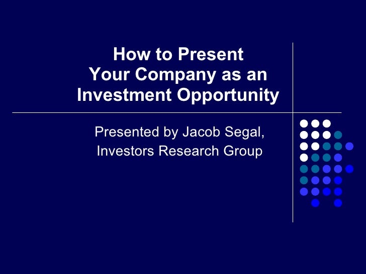 How to Present Your Company as an Investment Opportunity Presented by Jacob Segal, Investors Research Group