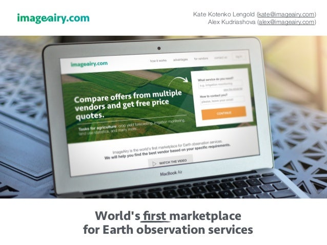 Kate Kotenko Lengold (kate@imageairy.com)  Alex Kudriashova (alex@imageairy.com)  World's first marketplace  for Earth obs...