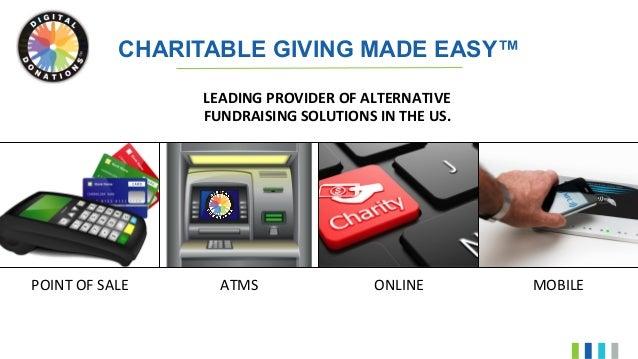 CHARITABLE GIVING MADE EASY™ POINTOFSALE ATMS  ONLINE  MOBILE  LEADINGPROVIDEROFALTERNATIVE FUNDRAISINGSOLU...