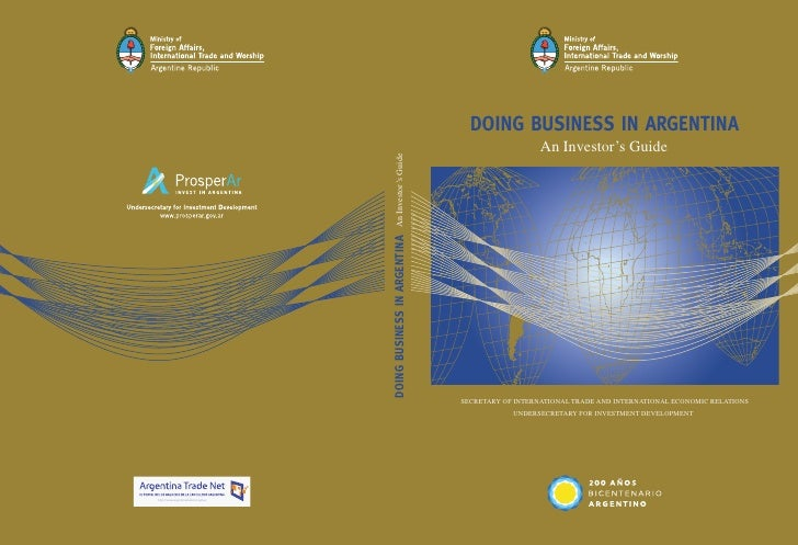 DOING BUSINESS IN ARGENTINA                   An Investor's GuideSECRETARY OF INTERNATIONAL TRADE AND INTERNATIONAL ECONOM...