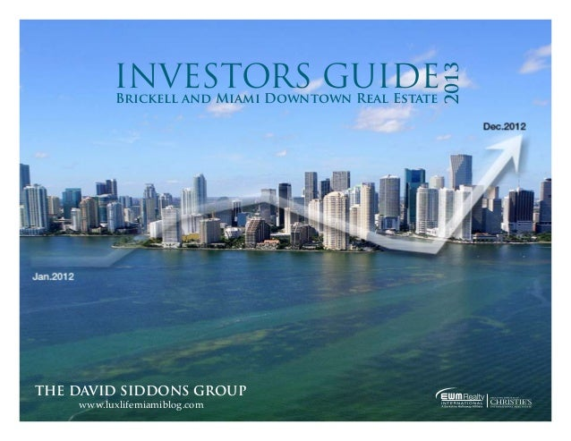INVESTORS GUIDEBrickell and Miami Downtown Real EstateTHE DAVID SIDDONS GROUPwww.luxlifemiamiblog.com2013