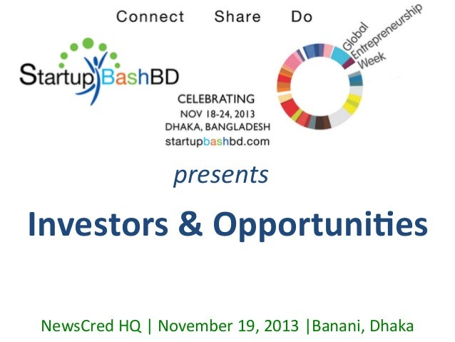 presents	     Investors	   &	   Opportuni/es	    NewsCred	   HQ	   |	   November	   19,	   2013	   |Banani,	   Dhaka