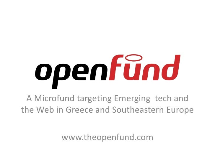 Α Microfund targeting Emerging tech and the Web in Greece and Southeastern Europe           www.theopenfund.com
