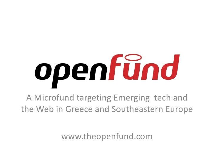 Α Microfund targeting Emerging tech and the Web in Greece and Southeastern Europe           www.theopenfund.com