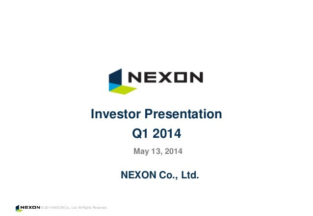 © 2014 NEXON Co., Ltd. All Rights Reserved. NEXON Co., Ltd. Investor Presentation Q1 2014 May 13, 2014