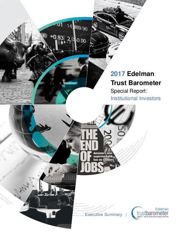 2017 Edelman Trust Barometer Special Report: Institutional Investors Executive Summary |